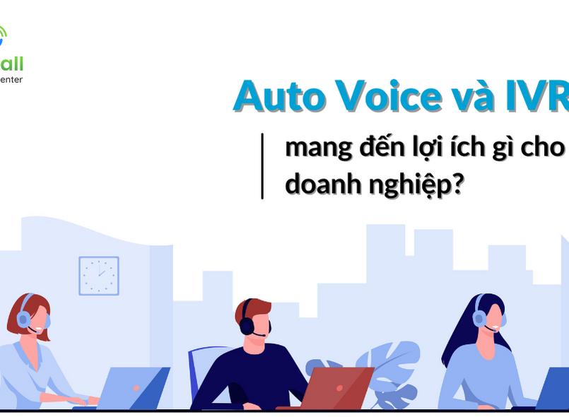 Auto Voice và IVR mang lại lợi ích gì cho doanh nghiệp?